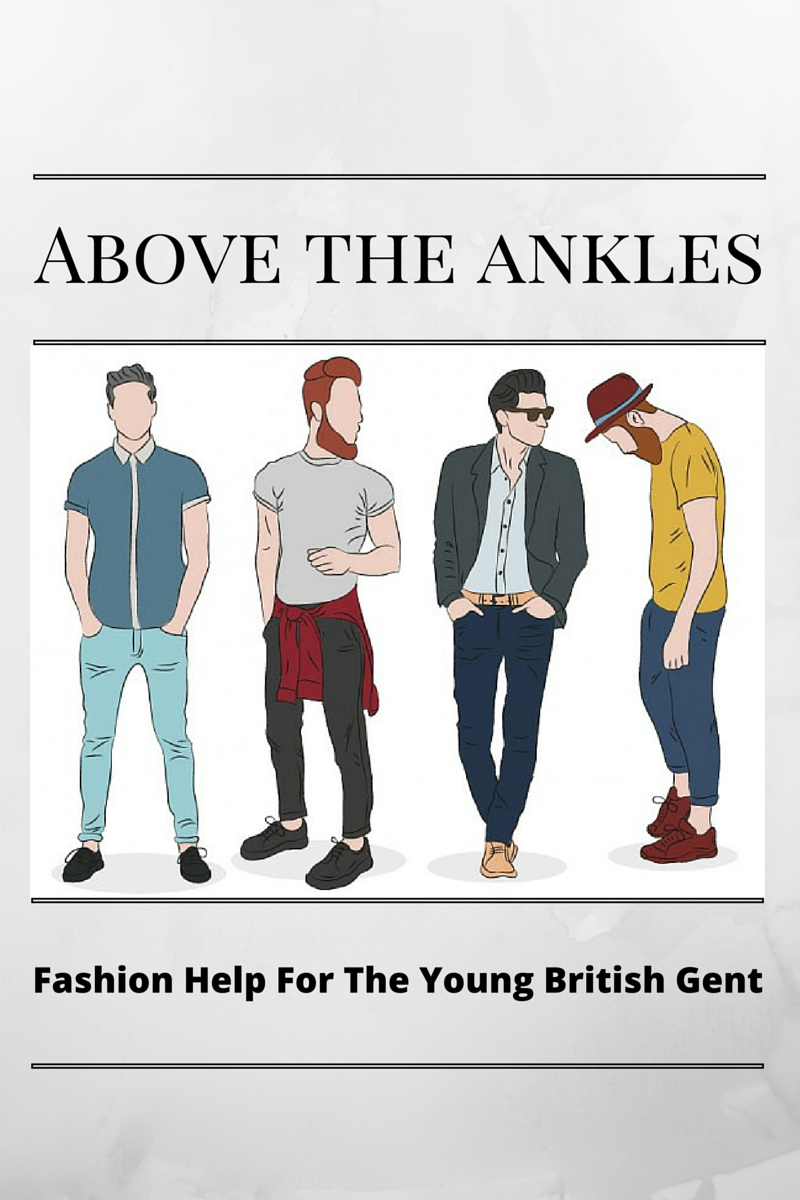Above The Ankles fashion help for the young british gent